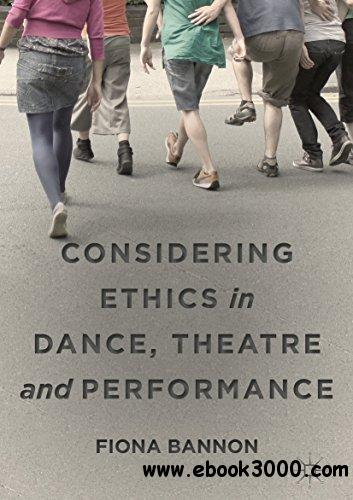 Considering Ethics in Dance, Theatre and Performance