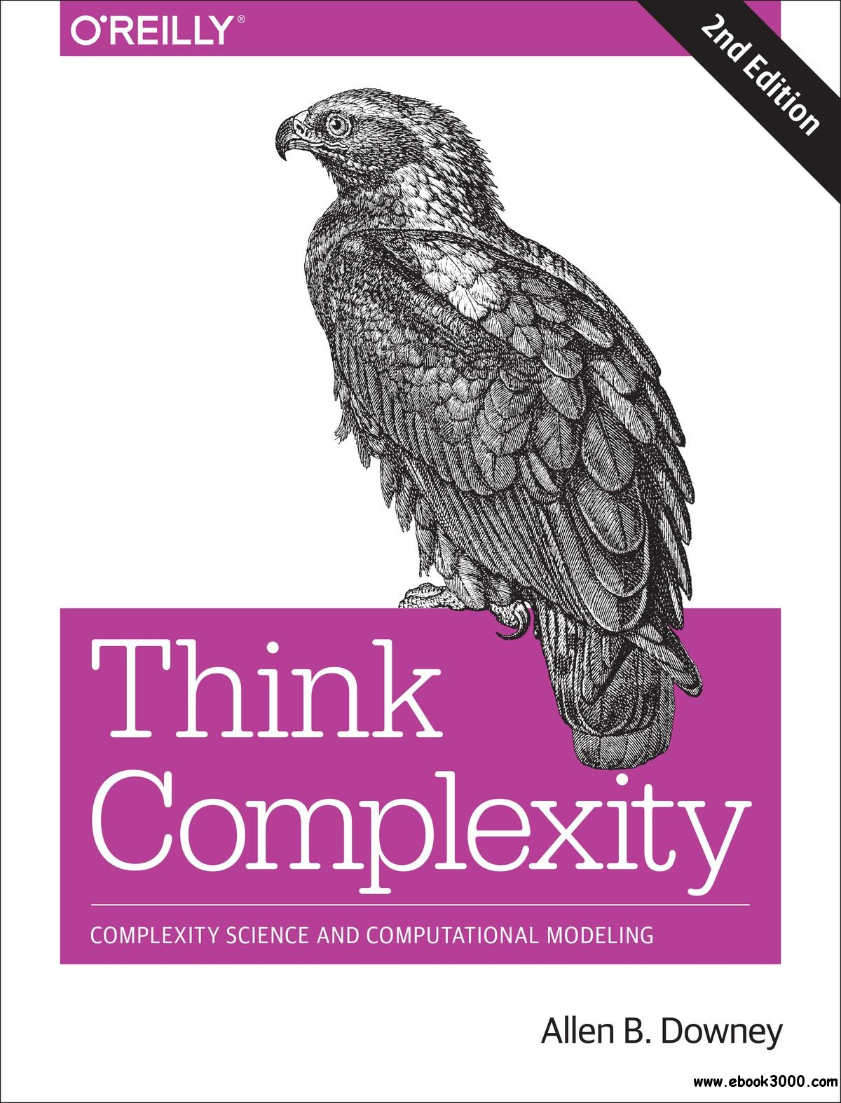 Think Complexity: Complexity Science and Computational Modeling, 2nd Edition