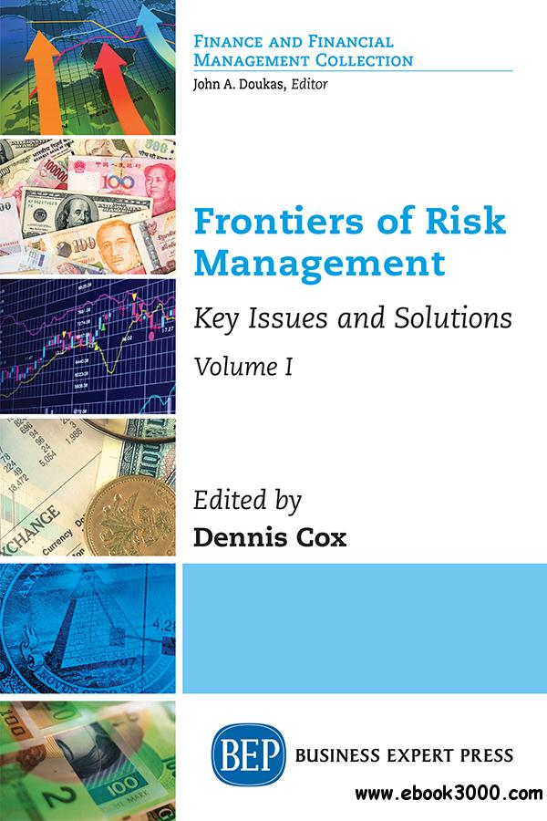 Frontiers of Risk Management, Volume I: Key Issues and Solutions