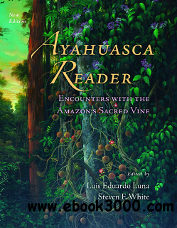 Ayahuasca Reader: Encounters with the Amazon's Sacred Vine, Second Edition