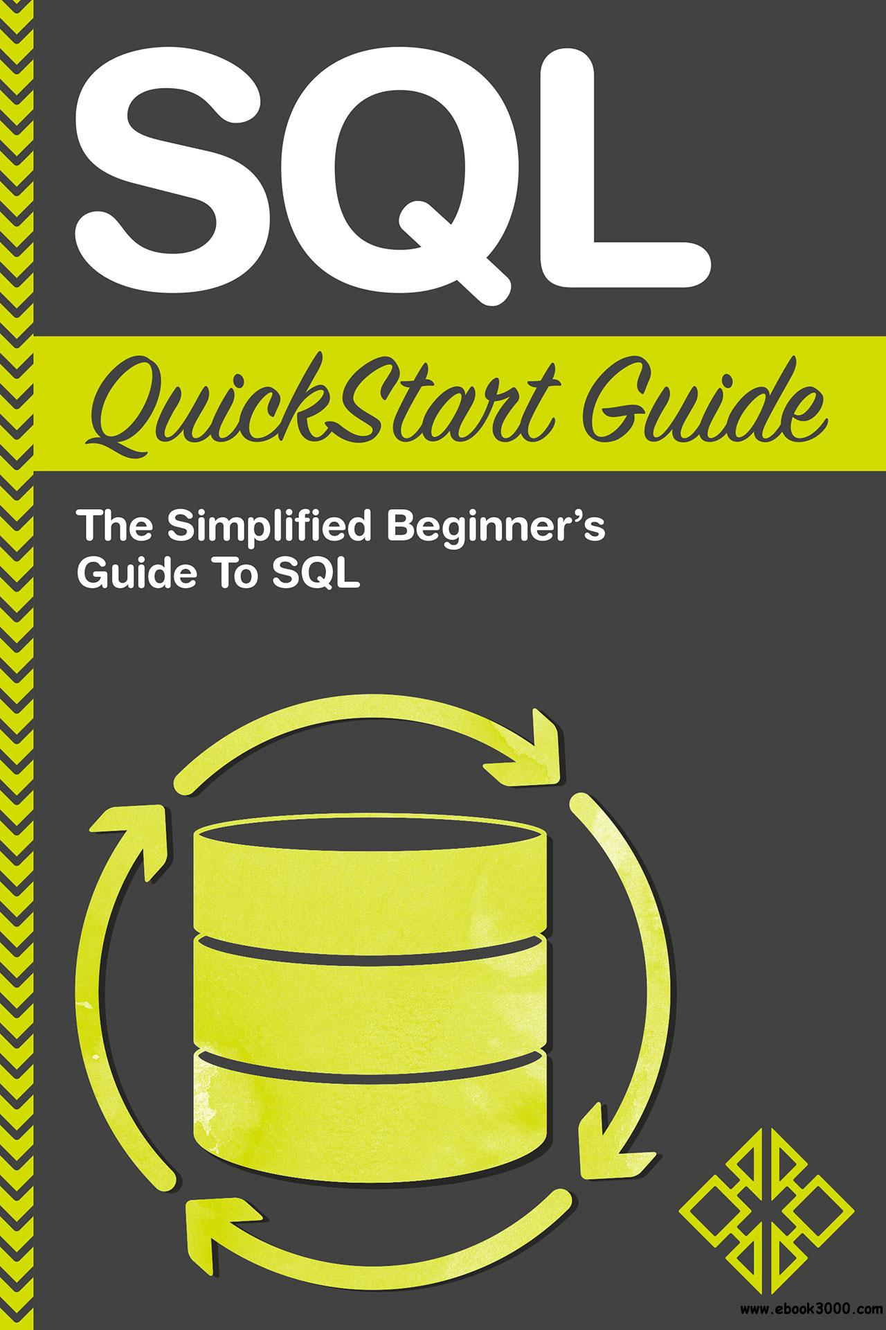 SQL: QuickStart Guide - The Simplified Beginner's Guide To SQL