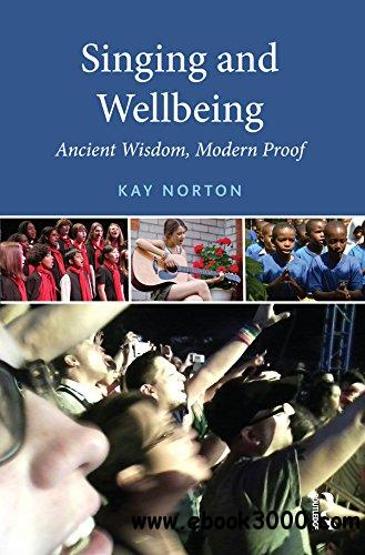 Singing and Wellbeing: Ancient Wisdom, Modern Proof