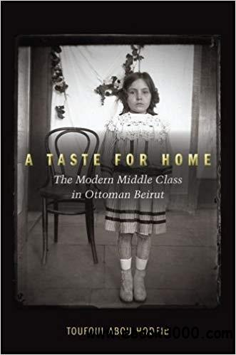 A Taste for Home: The Modern Middle Class in Ottoman Beirut