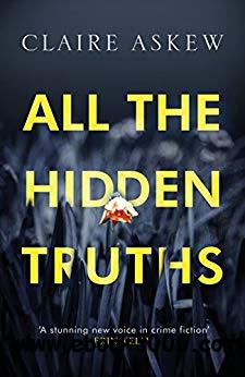 All the Hidden Truths by Claire Askew (Three Rivers)
