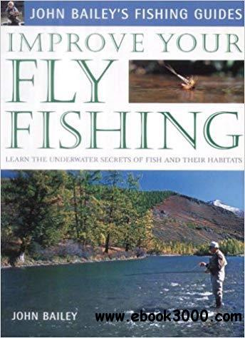 Improve Your Fly Fishing: Learn the Underwater Secrets of Fish Behaviour and Habitats