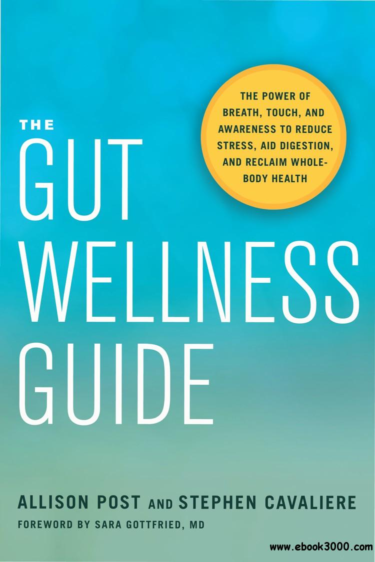 The Gut Wellness Guide: The Power of Breath, Touch, and Awareness to Reduce Stress, Aid Digestion, and Reclaim Whole-Body Healt