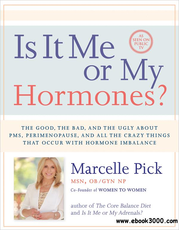 Is It Me or My Hormones?: The Good, the Bad, and the Ugly about PMS, Perimenopause, and All the Crazy Things that Occur with...