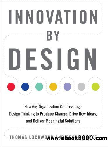 Innovation by Design: How Any Organization Can Leverage Design Thinking to Produce Change, Drive New Ideas, and Deliver Meaning