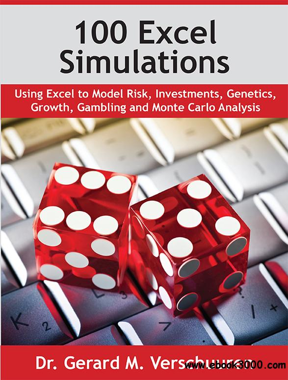 100 Excel Simulations: Using Excel to Model Risk, Investments, Genetics, Growth, Gambling and Monte Carlo Analysis, 2nd Edition