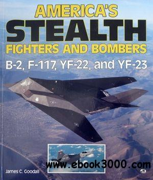 America's Stealth Fighters and Bombers: B-2, F-117, YF-22 and YF-23