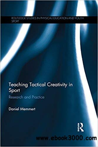 Teaching Tactical Creativity in Sport: Research and Practice [Kindle Edition]