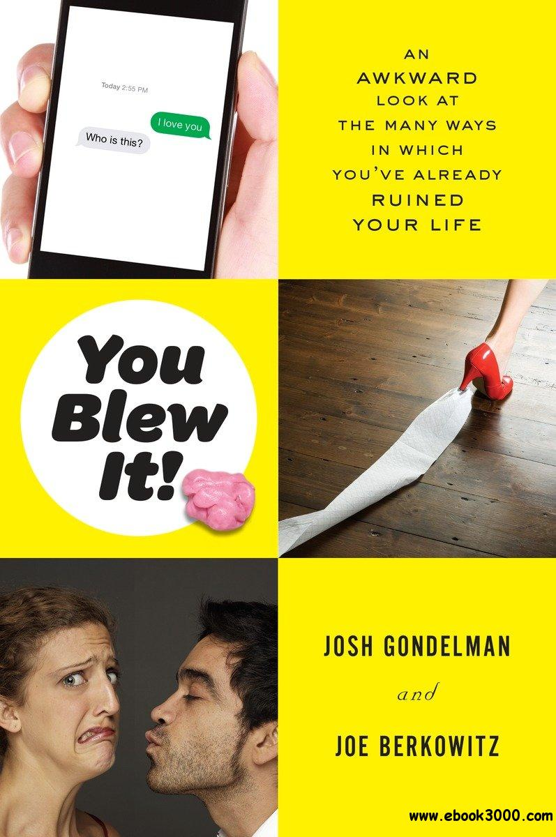 You Blew It!: An Awkward Look at the Many Ways in Which You've Already Ruined Your Life