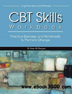CBT Skills Workbook: Practical Exercises and Worksheets to Promote Change [Kindle Edition]