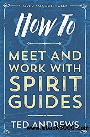 How To Meet and Work with Spirit Guides (How To Series) [Kindle Edition]