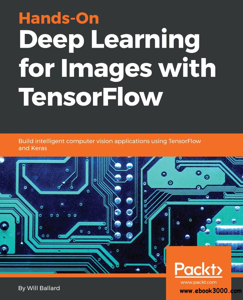Hands-On Deep Learning for Images with TensorFlow: Build intelligent computer vision applications using TensorFlow and Keras