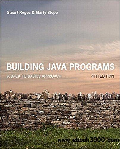 Building Java Programs: A Back to Basics Approach, 4th edition
