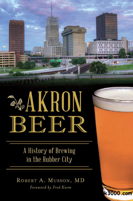 Akron Beer: A History of Brewing in the Rubber City (American Palate)