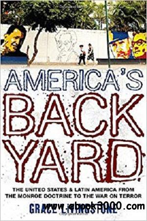 America's Backyard: The United States and Latin America from the Monroe Doctrine to the War on Terror