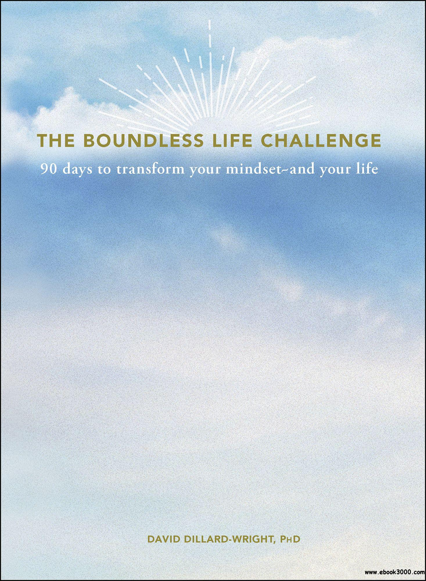 The Boundless Life Challenge: 90 Days to Transform Your Mindset--and Your Life