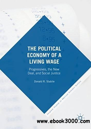 The Political Economy of a Living Wage: Progressives, the New Deal, and Social Justice
