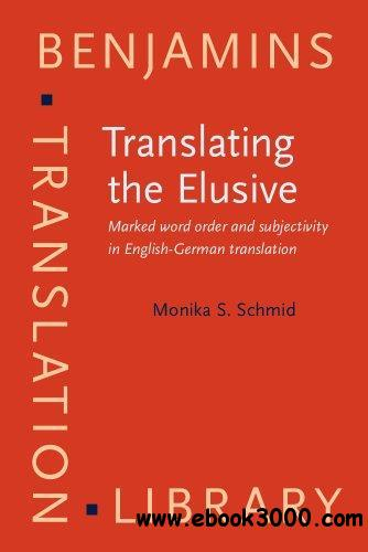 Translating the Elusive: Marked Word Order and Subjectivity in English-German Translation