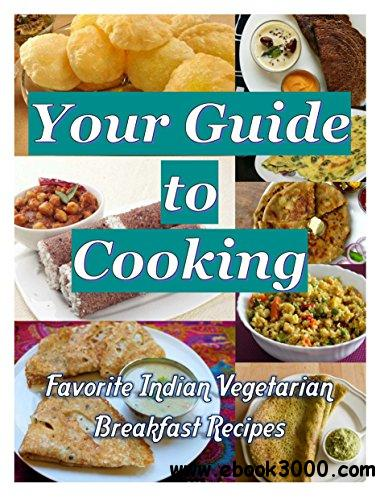 Your Guide to Cooking: Favorite Indian Vegetarian Breakfast Recipes