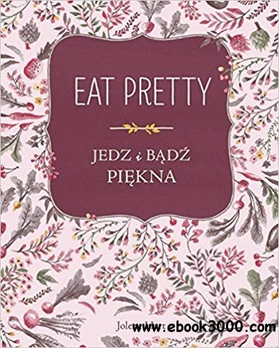 Eat Pretty. Jedz i badz piekna