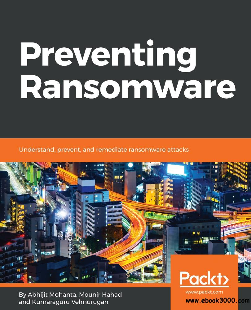 Preventing Ransomware: Understand, prevent, and remediate ransomware attacks