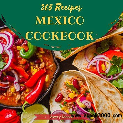 Mexican Cookbook 365: Tasting Mexican Cuisine Right In Your Little Kitchen!