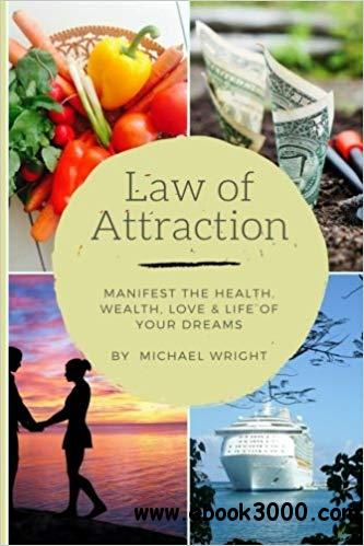 Law of Attraction: Manifest the Health, Wealth, Love & Life of Your Dreams