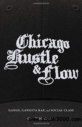 Chicago hustle and flow : gangs, gangsta rap, and social class