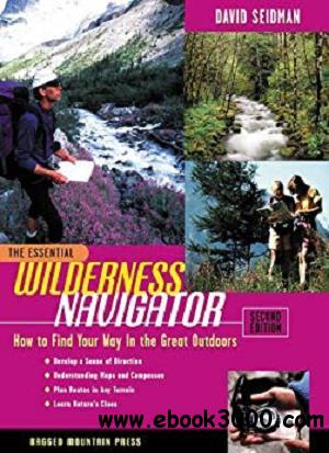 The Essential Wilderness Navigator: How to Find Your Way in the Great Outdoors