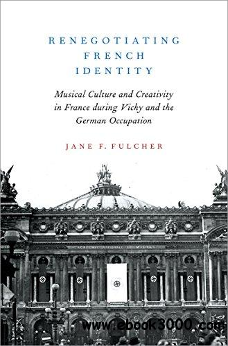 Renegotiating French Identity: Musical Culture and Creativity in France during Vichy and the German Occupation