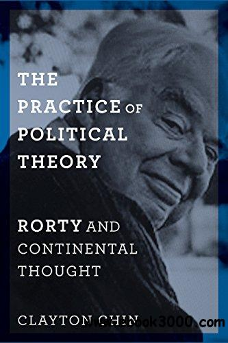 The Practice of Political Theory: Rorty and Continental Thought