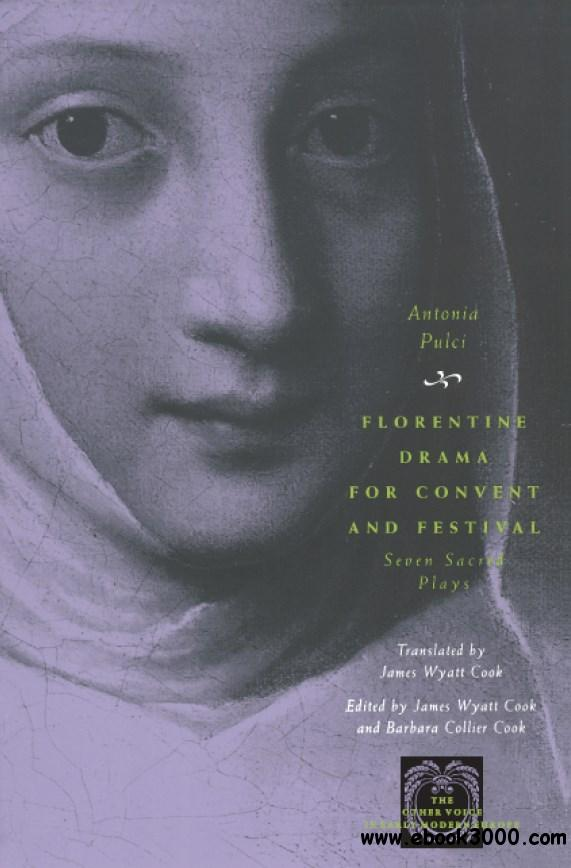 Florentine Drama for Convent and Festival: Seven Sacred Plays (Other Voice in Early Modern Europe)