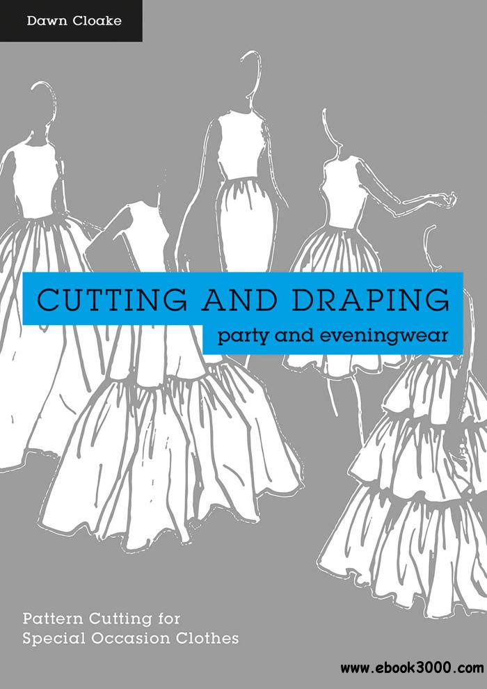 Cutting and Draping Party and Eveningwear: Dressmaking and pattern cutting for special occasion clothes
