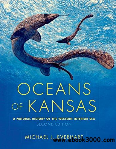 Oceans of Kansas: A Natural History of the Western Interior Sea, Second Edition