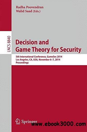 Decision and Game Theory for Security: 5th International Conference, GameSec 2014, Los Angeles, CA, USA, November 6-7, 2014. Pr