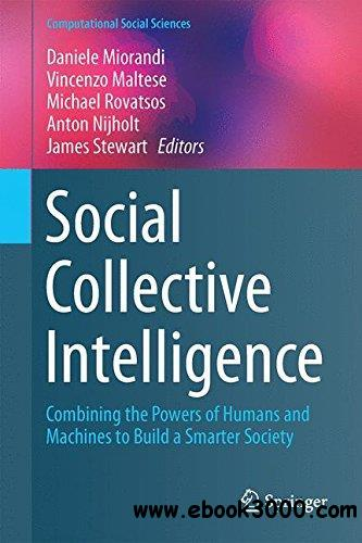 Social Collective Intelligence: Combining the Powers of Humans and Machines to Build a Smarter Society
