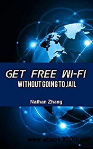 How to Get Free WiFi: Without Paying an Arm & a Leg for Expensive DSL & Without Going to Jail