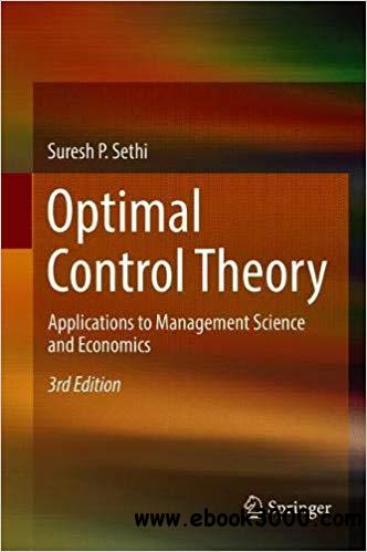 Optimal Control Theory: Applications to Management Science and Economics, 3rd Edition