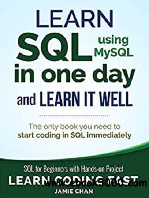 SQL: Learn SQL (using MySQL) in One Day and Learn It Well. SQL for Beginners with Hands-on Project