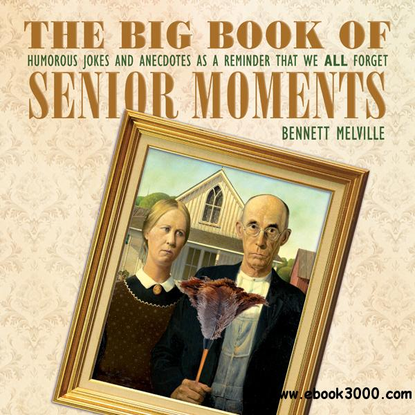 The Big Book of Senior Moments: Humorous Jokes and Anecdotes as a Reminder That We All Forget
