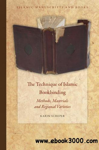 The Technique of Islamic Bookbinding: Methods, Materials and Regional Varieties