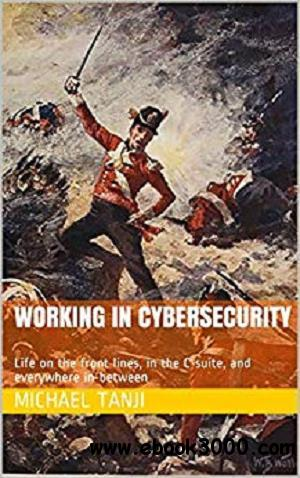 Working in Cybersecurity: Life on the front lines, in the C-suite, and everywhere in-between