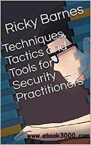 Techniques, Tactics and Tools for Security Practitioners