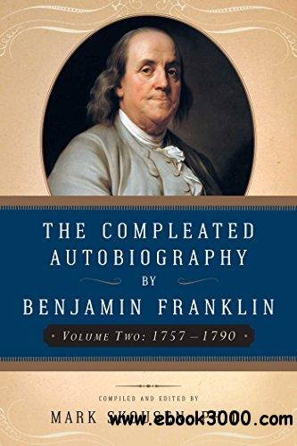 The Compleated Autobiography by Benjamin Franklin: 1757-1790