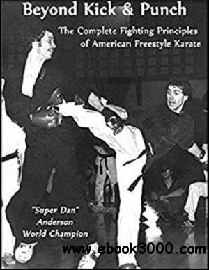 Beyond Kick & Punch: The Complete Fighting Principles of American Freestyle Karate