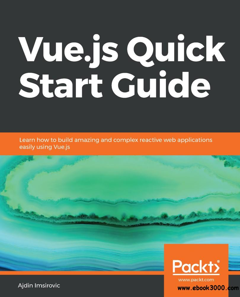 Vue.js Quick Start Guide: Learn how to build amazing and complex reactive web applications easily using Vue.js