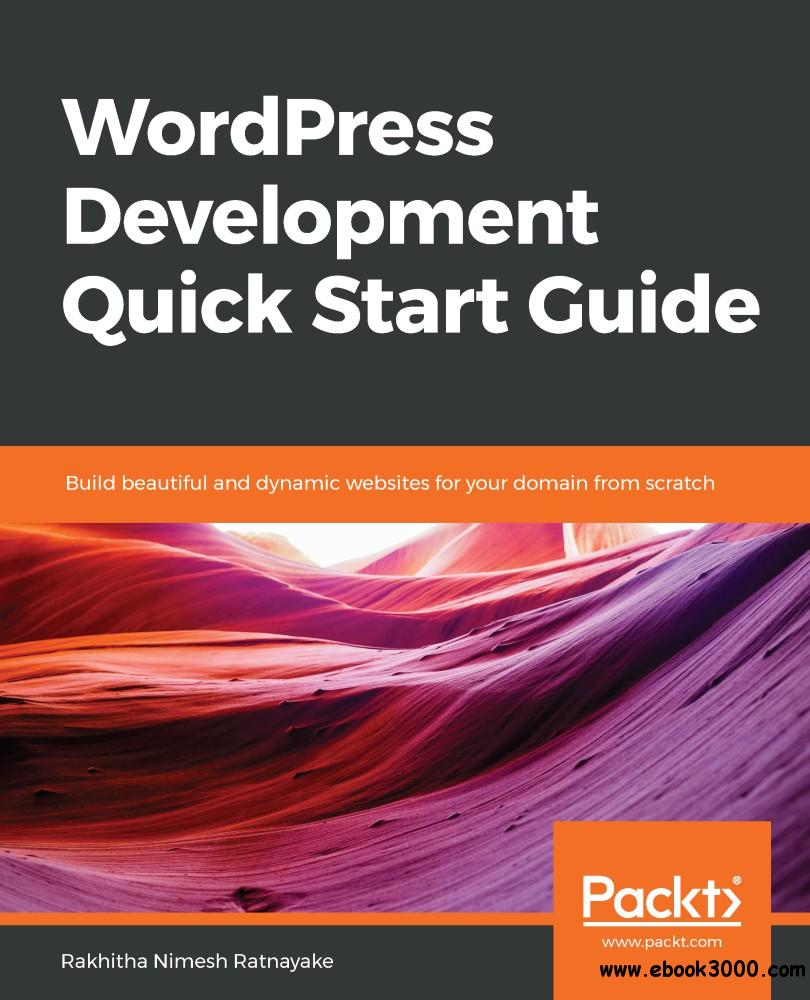 WordPress Development Quick Start Guide: Build beautiful and dynamic websites for your domain from scratch